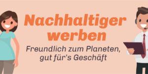 Nachhaltige Werbemittel: Mit umweltbewusster Marketingkommunikation in die Zukunft
